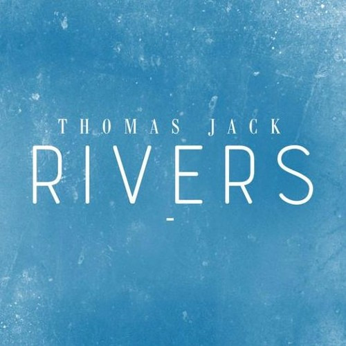 Thomas Jack - Rivers (Tejinder Mann Remix)