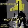 Audiobook: Thieves Like Us, Edward Anderson, narrated by Mike Dennis