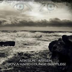 Arksun - Arisen (Giova Hard Lounge Bootleg)