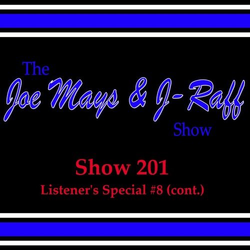 The Joe Mays & J-Raff Show: Episode 201 - Listener's Special 8 (cont.)