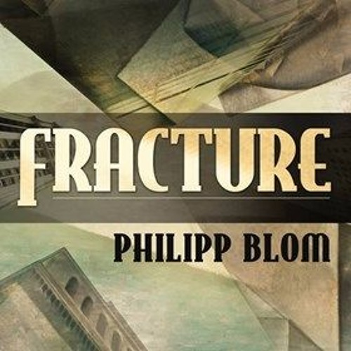 FRACTURE By Philipp Blom, Read By Ralph Lister