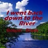 I Went Down to the River (Lyrics & Vocal by Tony - Guitars/Music production by Bob Warner) Original
