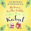 Return To The Little Coffee Shop Of Kabul by Deborah Rodriguez (Audiobook Extract)