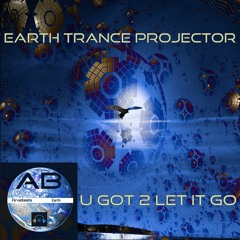 Earth Trance Projecter -  U Got 2 Let It Go[preview]