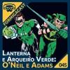 Lanterna e Arqueiro Verde: O'Neil e Adams - FormigaCast | 45