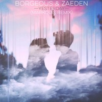 Borgeous & Zaeden - Yesterday (Markquis Remix)