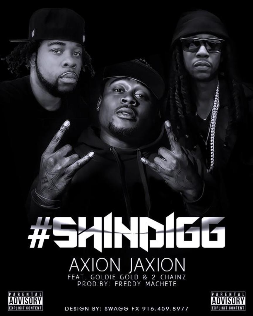 Axion Jaxion ft. Goldie Gold & 2 Chainz - Shindigg (Prod. Freddy Machete) [Thizzler.com Exclusive]