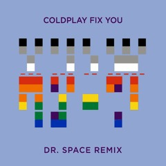 Coldplay - Fix You (Dr. Space Remix)
