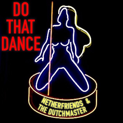 "Netherfriends & The Dutchmaster - ""Do That Dance"""