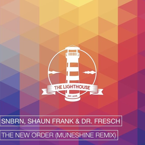 SNBRN, Shaun Frank & Dr. Fresch - The New Order (Muneshine Remix)[Free Download]