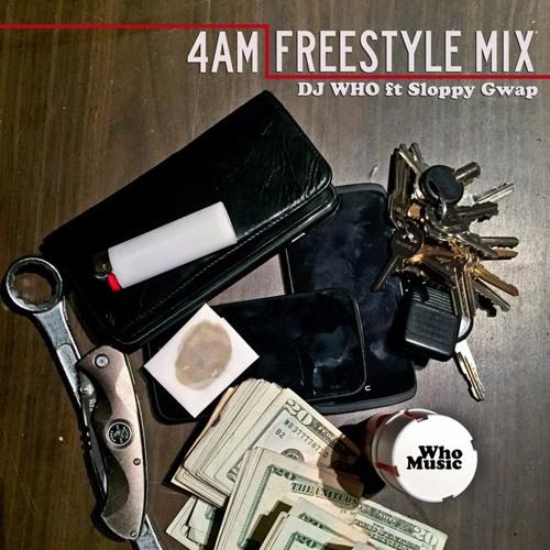 4am Freestyle Mix ft Sloppy Gwap (Prod DJ WHO)