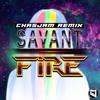 Savant - Fire (Chasjam Remix)