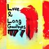 Love & Long Goodbyes