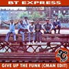 BT Express - Give Up The Funk (CMAN Edit)** Free Download Click Buy