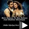 Main Rahoon Ya Na Rahoon-Feat Shekhar Kkashyap