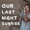 OUR LAST NIGHT // SUNRISE (ACOUSTIC)