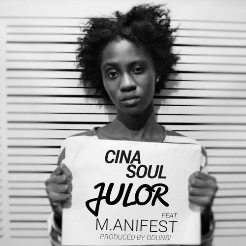 Julor by Cina Soul Feat. M.anifest Prod. by Odunsi