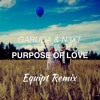 Garuda & N3XT Feat. Reece Lemonius - Purpose Of Love (Equipt Remix)[FREE DOWNLOAD]