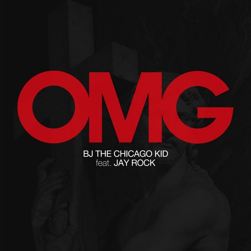 OMG Bj The Chicago Kid x Jay Rock Prod by Nottz