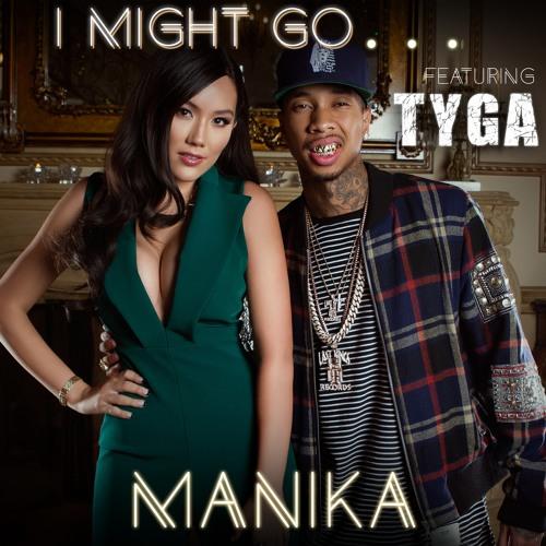 Manika Feat. Tyga - I Might Go... (Explicit)