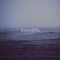 Snowdrifts - Looming