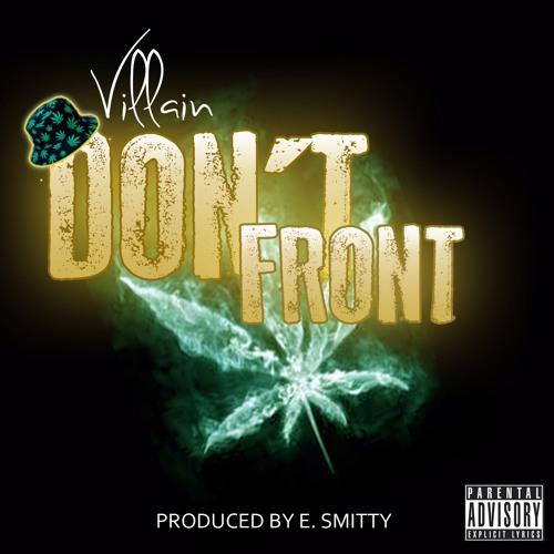 Villain - Don't Front (Prod. By E. Smitty)