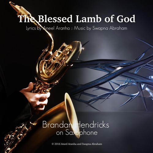 The Blessed Lamb of God on Sax by Brandan Hendricks