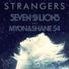 Seven Lions X Myon X Shane 54 - Strangers (Feat. Tove Lo) (CLVMS Remix)