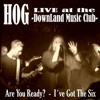 HOG - Are You Ready? & Ive Got The Six, Live at DownLand Music