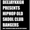 HIPHOP OLD SKOOL CLUB BANGERS BY DEEJAYKKGH
