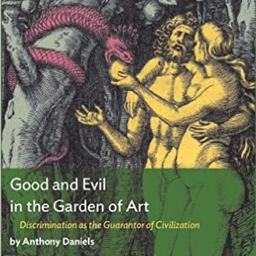 "Anthony Daniels & James Panero on ""Good and Evil in the Garden of Art"""