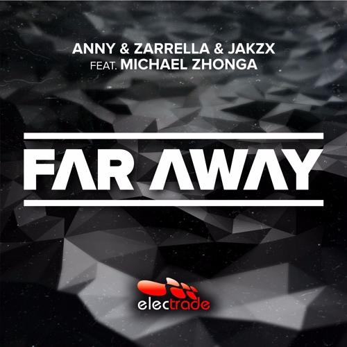 ANNY & Zarrella & Jakzx Feat. Michael Zhonga - Far Away [OUT NOW!]