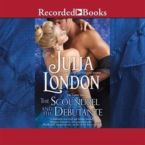 THE SCOUNDREL AND THE DEBUTANTE By Julia London, Read By Rosalyn Landor