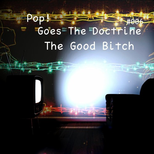 Pop! Goes The Doctrine #006 - The Good Bitch