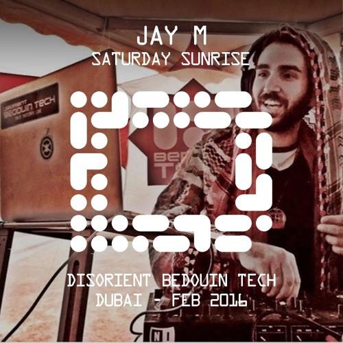 JAY M - Saturday Sunrise - Disorient Bedouin Tech - Dubai - Feb 2016