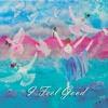 I Feel Good (Lyrics Jenny Dyer Vocals Claire Adamik and Lee Turner)