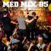 Med Mix 85 (LAST WEEK LIVE!)