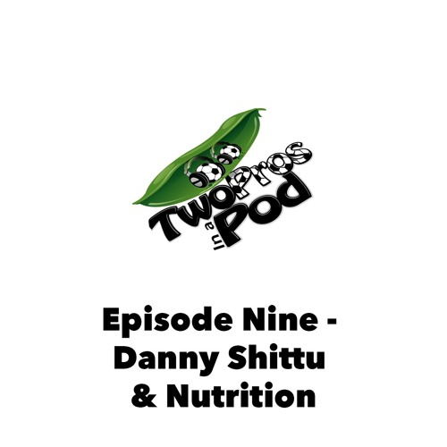 Episode 9 - Danny Shittu Interview & Nutrition Discussion