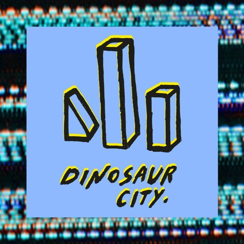 DINOSAUR CITY MIXTAPE #001