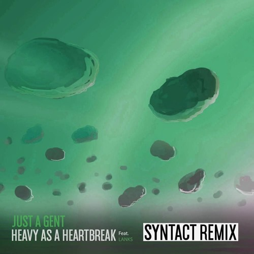 Just a Gent feat. Lanks - Heavy as a Heartbreak (Syntact Remix)