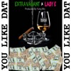 Extravagant - You Like Dat Feat. Lady E - Produced By Yung Mic