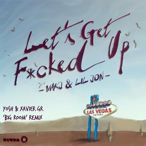 Makj & Lil Jon - Let's Get Fucked Up (Yosh & Xavier Gr Remix)