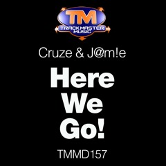 TMMD157 - Cruze & J@m!e - Here We Go! - OUT NOW!