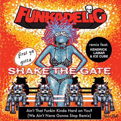 Funkadelic - Ain't That Funkin' Kinda Hard On You? (Remix) (feat. Kendrick Lamar & Ice Cube)