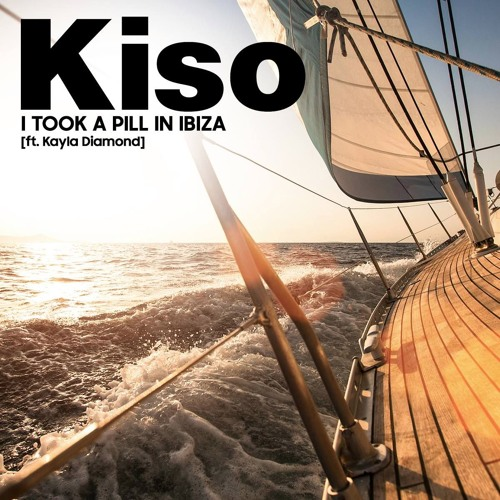 Kiso - I Took a Pill in Ibiza (Feat Kayla Diamond)[Mike Posner Cover]