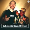 Dubspot Radio Podcast: Subatomic Sound System