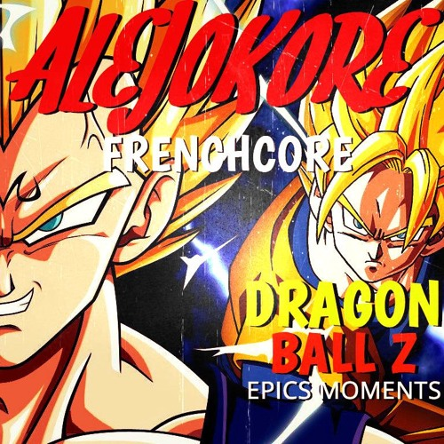 ALEJOKORE - FRENCH BALL Z EPIC MOMENTS ( FRENCHCORE ) FREE DOWNLOAD