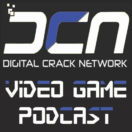 Digital Crack Network Video Game Podcast Episode 20
