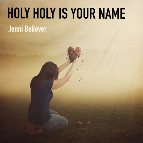 HOLY HOLY IS YOUR NAME (Personal Worship Version) - Christian Worship Song 2018