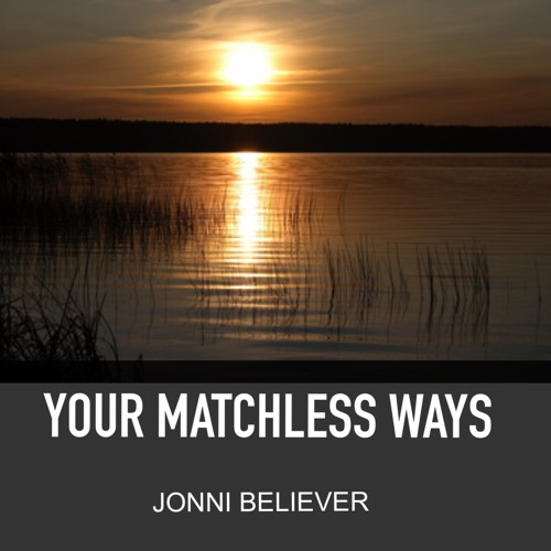 YOUR MATCHLESS WAYS - Christian Worship Song 2018